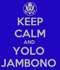Poster: KEEP CALM AND  YOLO  JAMBONO