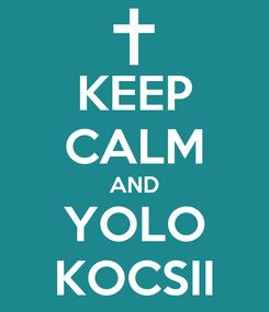 Poster: KEEP CALM AND YOLO KOCSII