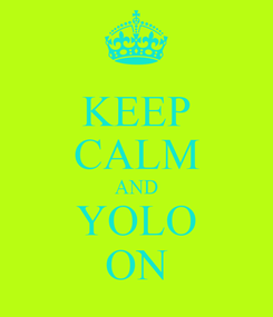 Poster: KEEP CALM AND YOLO ON