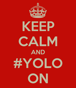 Poster: KEEP CALM AND #YOLO ON