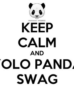 Poster: KEEP CALM AND YOLO PANDA SWAG