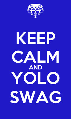 Poster: KEEP CALM AND YOLO SWAG
