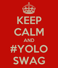 Poster: KEEP CALM AND #YOLO SWAG