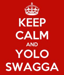 Poster: KEEP CALM AND YOLO SWAGGA