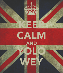 Poster: KEEP CALM AND YOLO WEY