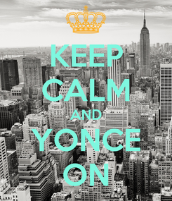 Poster: KEEP CALM AND YONCE ON