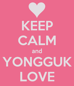 Poster: KEEP CALM and YONGGUK LOVE