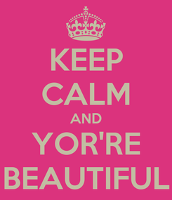 Poster: KEEP CALM AND YOR'RE BEAUTIFUL