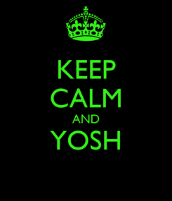 Poster: KEEP CALM AND YOSH