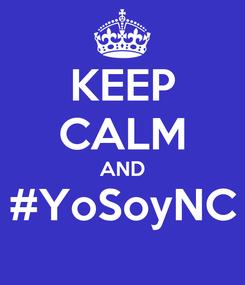 Poster: KEEP CALM AND #YoSoyNC