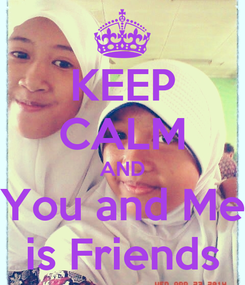 Poster: KEEP CALM AND You and Me is Friends