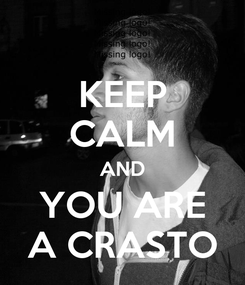 Poster: KEEP CALM AND YOU ARE A CRASTO