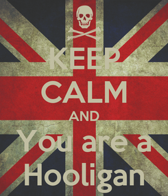 Poster: KEEP CALM AND You are a Hooligan