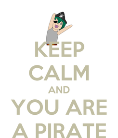 Poster: KEEP CALM AND YOU ARE A PIRATE