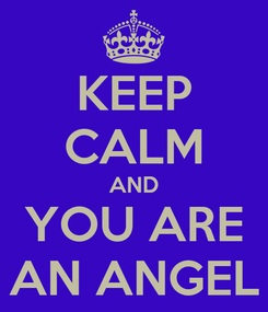 Poster: KEEP CALM AND YOU ARE AN ANGEL