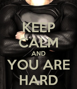 Poster: KEEP CALM AND YOU ARE HARD
