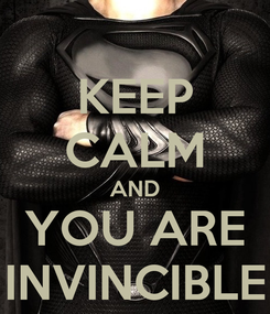 Poster: KEEP CALM AND YOU ARE INVINCIBLE