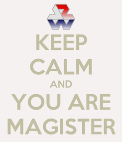 Poster: KEEP CALM AND YOU ARE MAGISTER