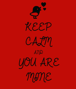 Poster: KEEP  CALM AND YOU ARE MINE