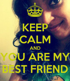 Poster: KEEP CALM AND YOU ARE MY BEST FRIEND