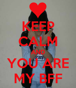 Poster: KEEP CALM AND YOU ARE MY BFF