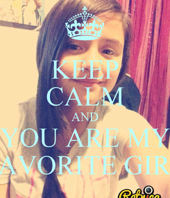 Poster: KEEP CALM AND YOU ARE MY FAVORITE GIRL