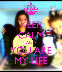 Poster: KEEP CALM AND YOU ARE MY LIFE
