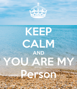 Poster: KEEP CALM AND YOU ARE MY Person