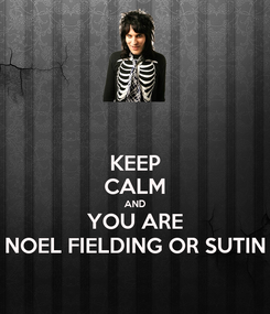 Poster: KEEP CALM AND YOU ARE NOEL FIELDING OR SUTIN