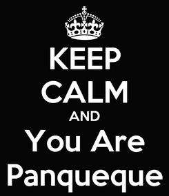Poster: KEEP CALM AND You Are Panqueque