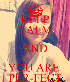 Poster: KEEP CALM AND YOU ARE  PER-FECT