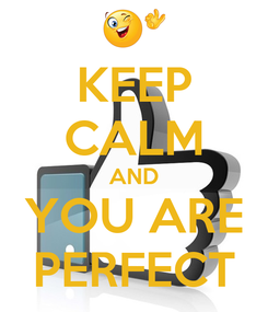 Poster: KEEP CALM AND YOU ARE PERFECT