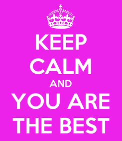 Poster: KEEP CALM AND YOU ARE THE BEST