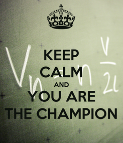 Poster: KEEP CALM AND YOU ARE THE CHAMPION