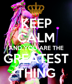 Poster: KEEP CALM AND YOU ARE THE GREATEST THING