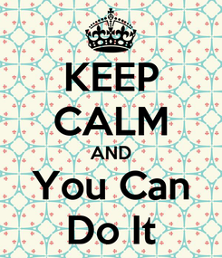 Poster: KEEP CALM AND You Can Do It