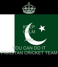 Poster: KEEP CALM AND YOU CAN DO IT PAKISTAN CRICKET TEAM