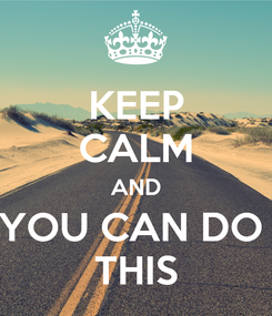 Poster: KEEP CALM AND YOU CAN DO  THIS