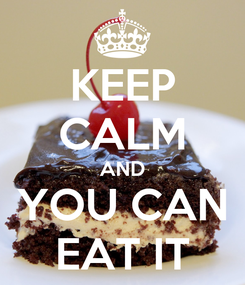 Poster: KEEP CALM AND YOU CAN EAT IT