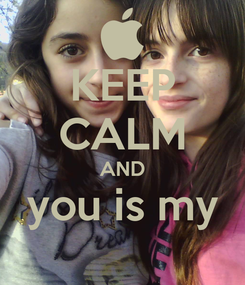 Poster: KEEP CALM AND you is my