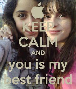 Poster: KEEP CALM AND you is my best friend