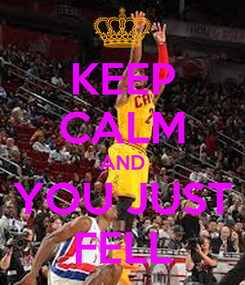 Poster: KEEP CALM AND YOU JUST FELL