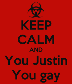 Poster: KEEP CALM AND You Justin You gay