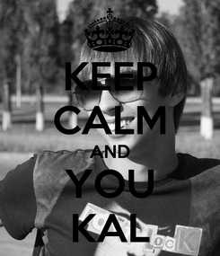 Poster: KEEP CALM AND YOU KAL