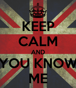 Poster: KEEP CALM AND YOU KNOW ME