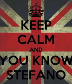 Poster: KEEP CALM AND YOU KNOW STEFANO