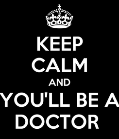 Poster: KEEP CALM AND YOU'LL BE A DOCTOR