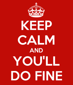 Poster: KEEP CALM AND YOU'LL DO FINE