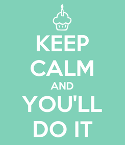 Poster: KEEP CALM AND YOU'LL DO IT