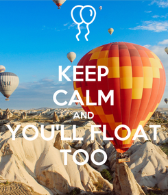 Poster: KEEP CALM AND YOU'LL FLOAT TOO